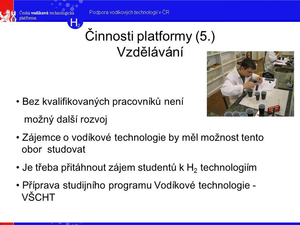 Činnosti platformy (5.) Vzdělávání Bez kvalifikovaných pracovníků není možný další rozvoj Zájemce o vodíkové technologie by měl možnost tento aobor studovat Je třeba přitáhnout zájem studentů k H 2 technologiím Příprava studijního programu Vodíkové technologie - aVŠCHT
