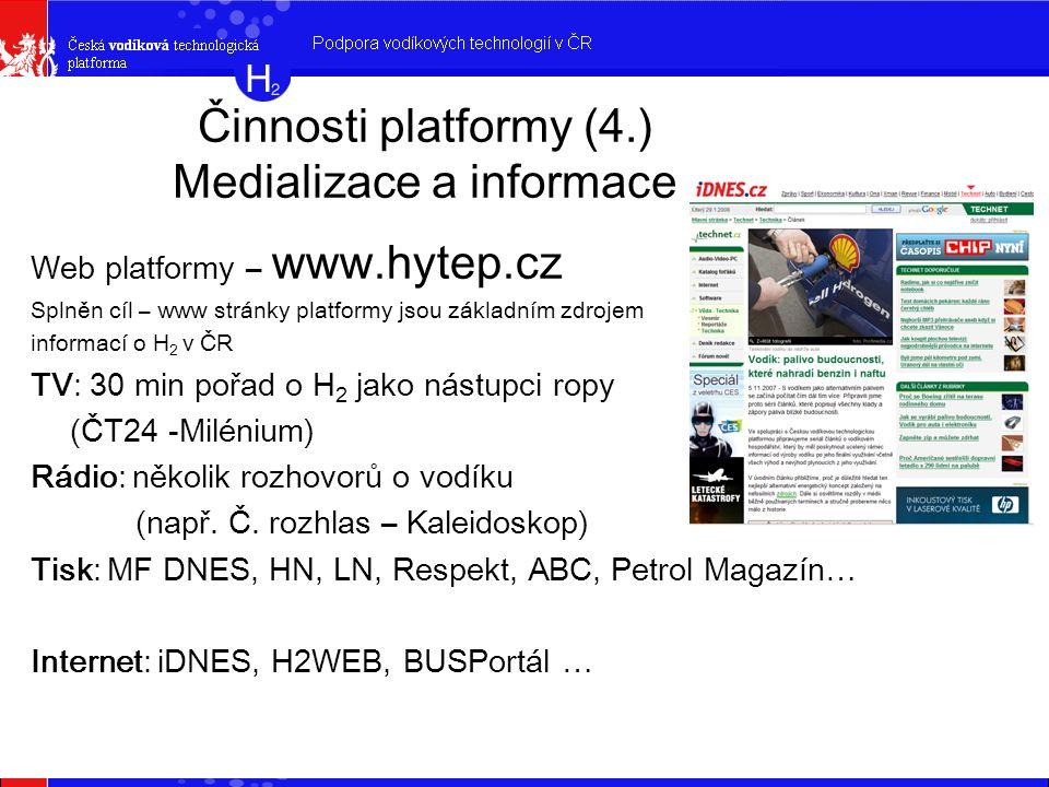 Činnosti platformy (4.) Medializace a informace Web platformy – www.hytep.cz Splněn cíl – www stránky platformy jsou základním zdrojem informací o H 2 v ČR TV: 30 min pořad o H 2 jako nástupci ropy (ČT24 -Milénium) Rádio: několik rozhovorů o vodíku (např.