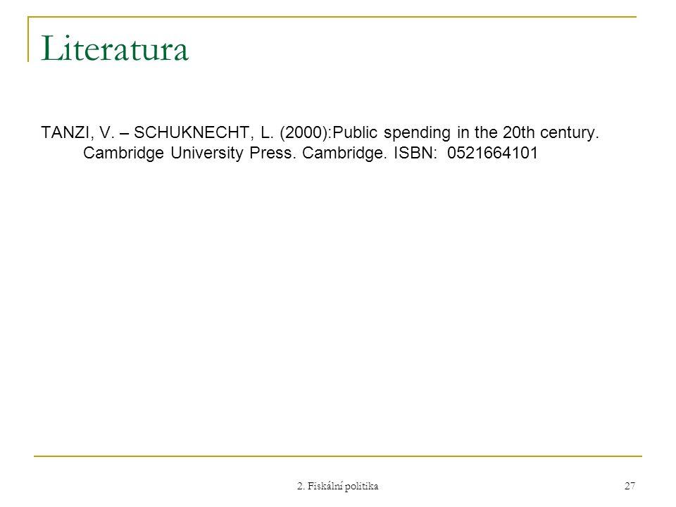 2. Fiskální politika 27 Literatura TANZI, V. – SCHUKNECHT, L. (2000):Public spending in the 20th century. Cambridge University Press. Cambridge. ISBN:
