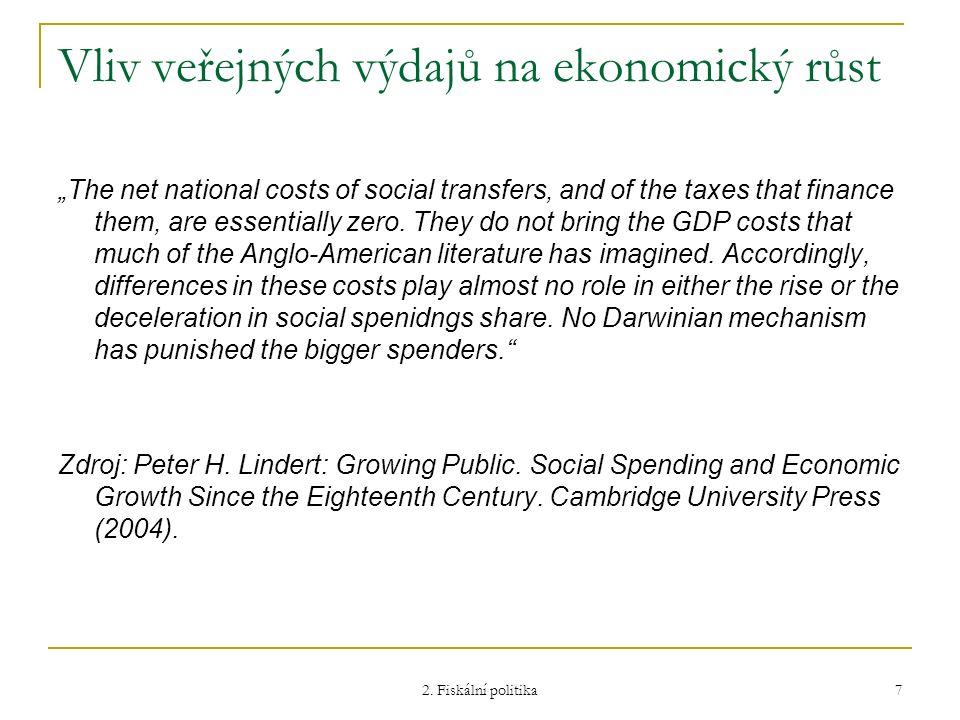 """2. Fiskální politika 7 Vliv veřejných výdajů na ekonomický růst """"The net national costs of social transfers, and of the taxes that finance them, are e"""