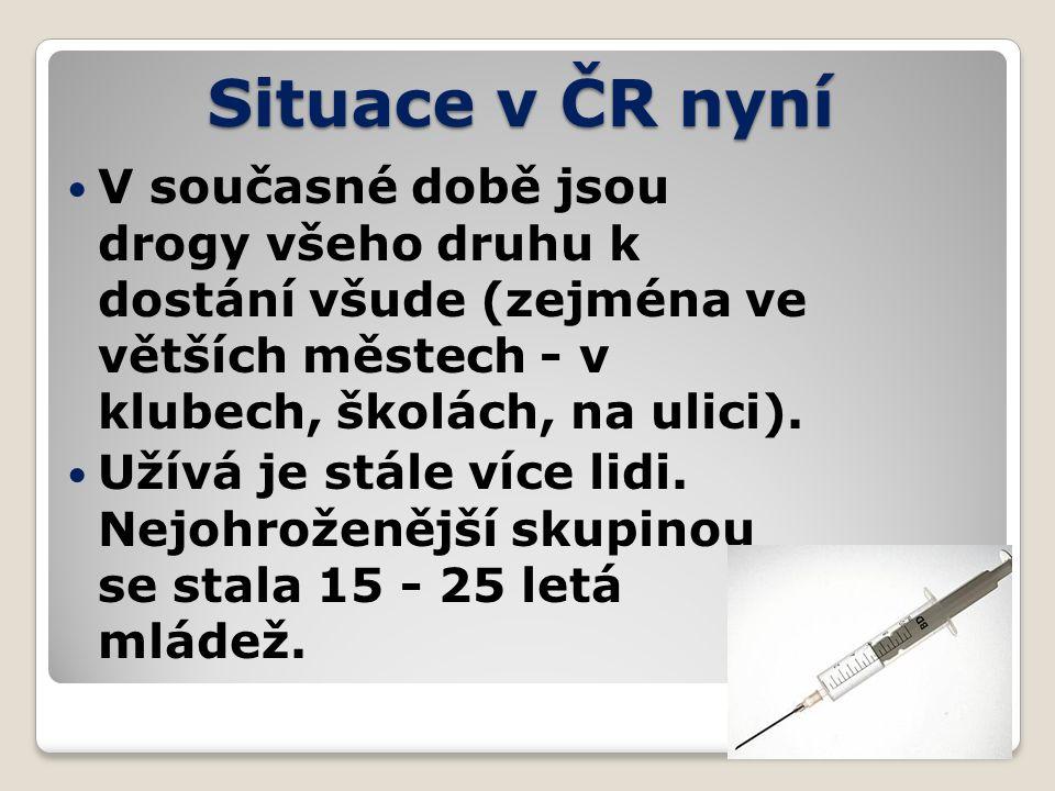 Situace v ČR nyní V současné době jsou drogy všeho druhu k dostání všude (zejména ve větších městech - v klubech, školách, na ulici).