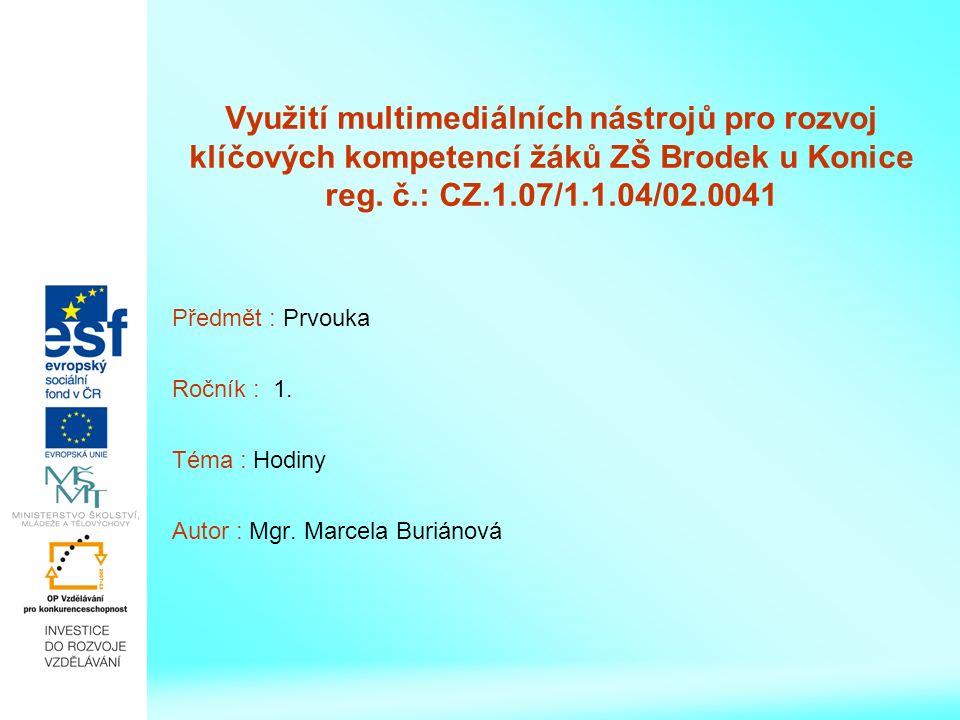 Využití multimediálních nástrojů pro rozvoj klíčových kompetencí žáků ZŠ Brodek u Konice reg. č.: CZ.1.07/1.1.04/02.0041 Předmět : Prvouka Ročník : 1.