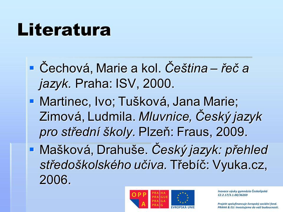 Literatura  Čechová, Marie a kol. Čeština – řeč a jazyk.