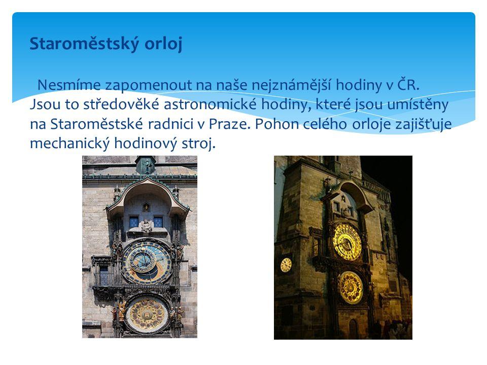 Staroměstský orloj Nesmíme zapomenout na naše nejznámější hodiny v ČR. Jsou to středověké astronomické hodiny, které jsou umístěny na Staroměstské rad