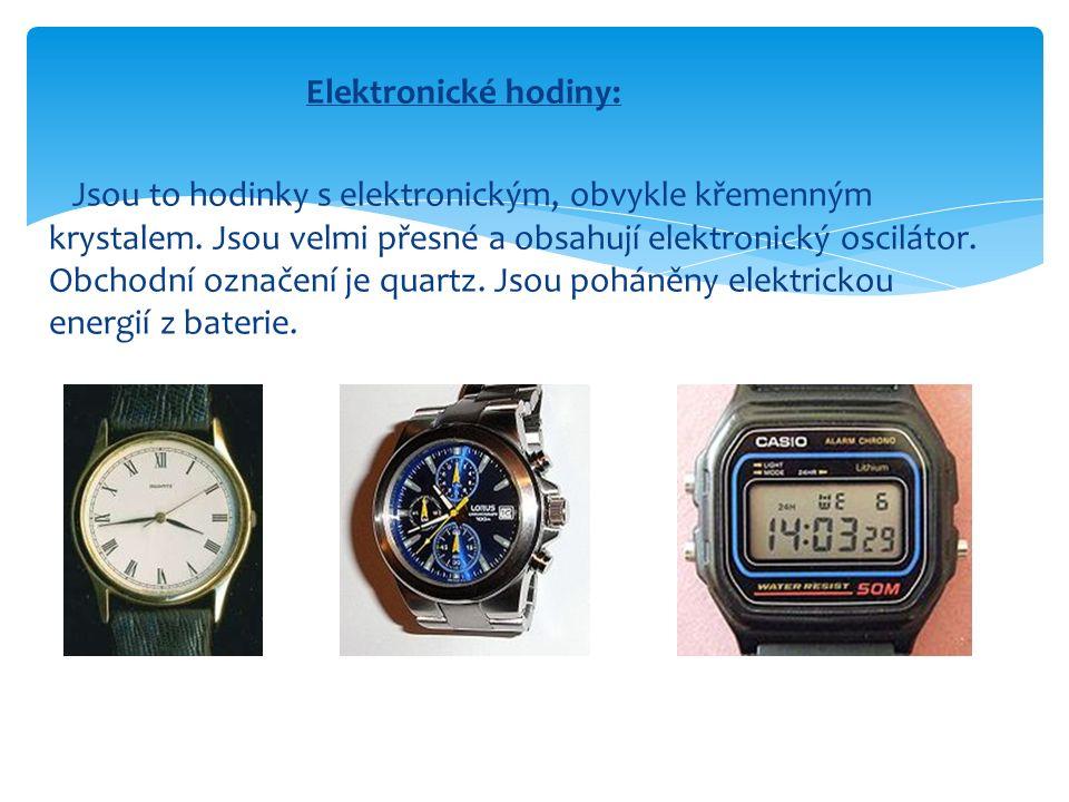Elektronické hodiny: Jsou to hodinky s elektronickým, obvykle křemenným krystalem. Jsou velmi přesné a obsahují elektronický oscilátor. Obchodní označ