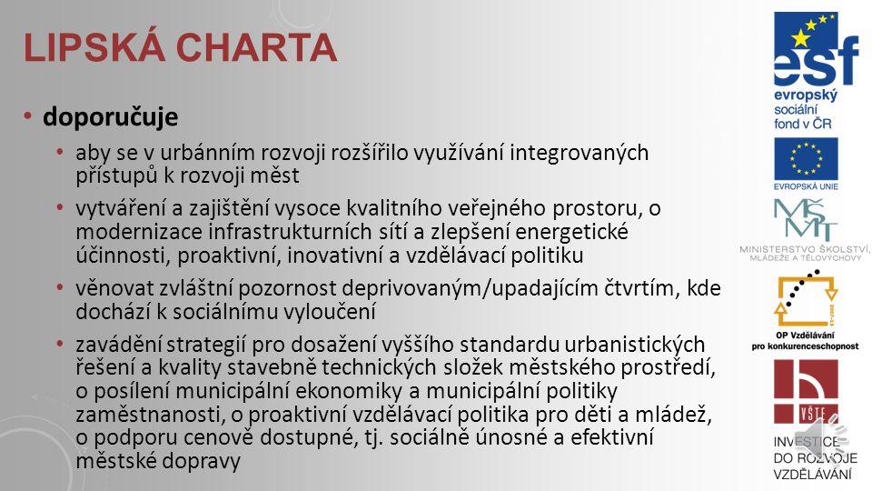 LIPSKÁ CHARTA lipská charta o udržitelných evropských městech je politickým dokumentem vypracovaným za široké účasti evropských zainteresovaných subjektů obsahuje shodu členských států na společných principech a strategiích urbánního rozvoje