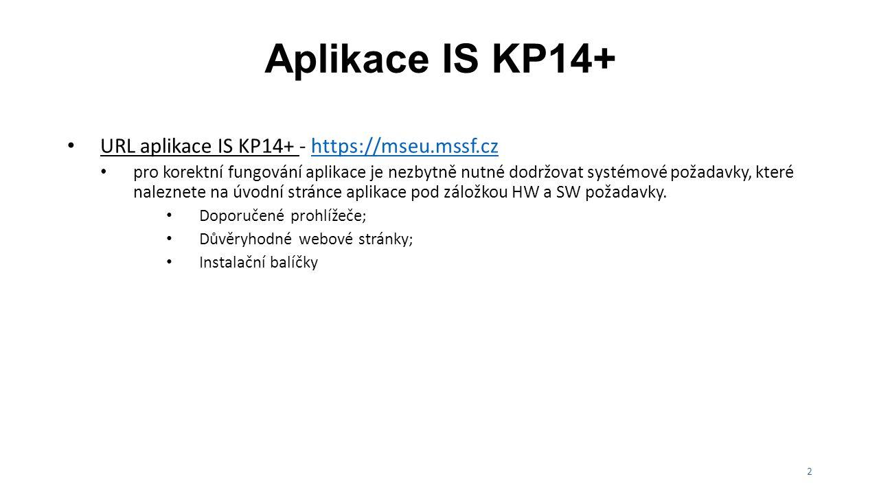 Aplikace IS KP14+ Kvalifikovaný certifikát (elektronický podpis) všechny formuláře v aplikaci jsou vždy podepsány kvalifikovaným certifikátem (žádost o podporu, zpráva o realizaci, žádost o platbu,…); přehled poskytovatelů uveden na stránkách Ministerstva vnitra http://www.mvcr.cz/clanek/prehled-udelenych-akreditaci.aspx.