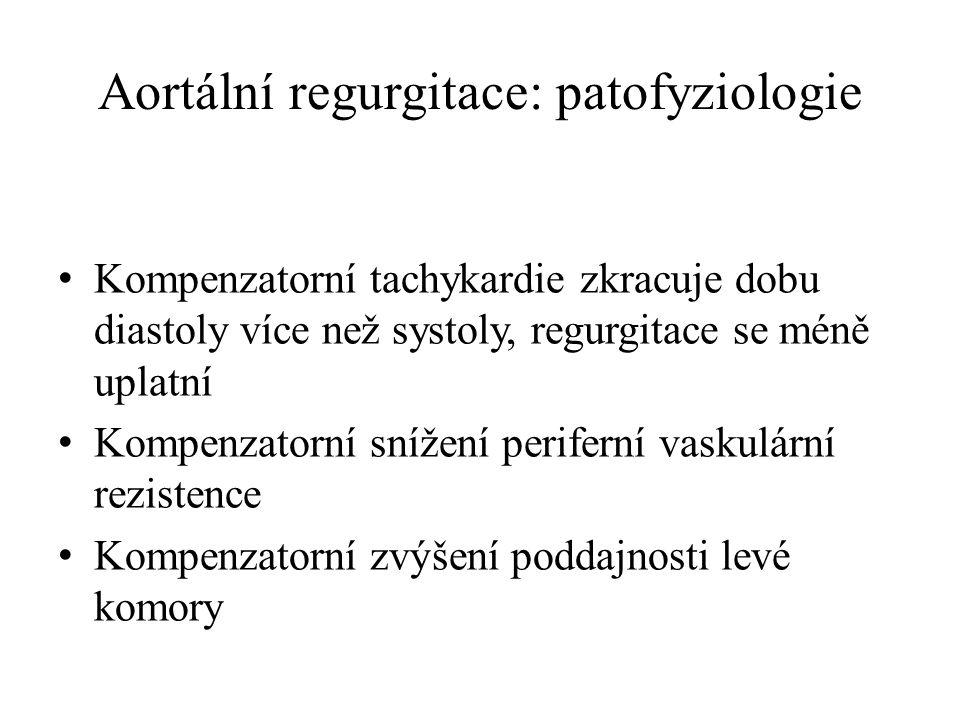 Aortální regurgitace: patofyziologie Kompenzatorní tachykardie zkracuje dobu diastoly více než systoly, regurgitace se méně uplatní Kompenzatorní sníž