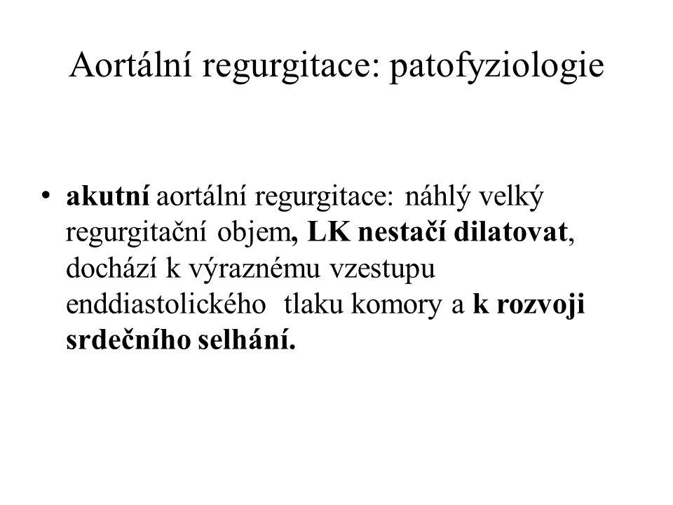 Aortální regurgitace: patofyziologie akutní aortální regurgitace: náhlý velký regurgitační objem, LK nestačí dilatovat, dochází k výraznému vzestupu e