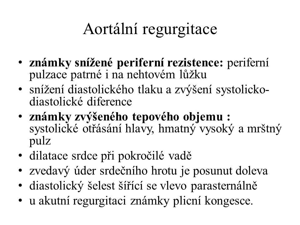 Aortální regurgitace známky snížené periferní rezistence: periferní pulzace patrné i na nehtovém lůžku snížení diastolického tlaku a zvýšení systolick
