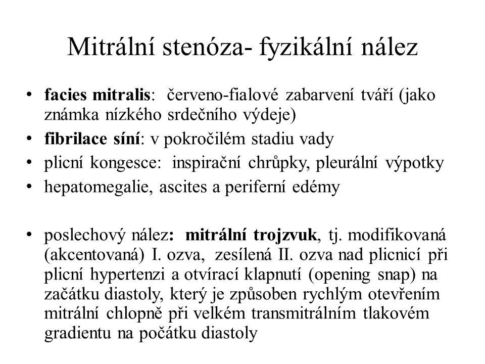 Mitrální stenóza- fyzikální nález facies mitralis: červeno-fialové zabarvení tváří (jako známka nízkého srdečního výdeje) fibrilace síní: v pokročilém