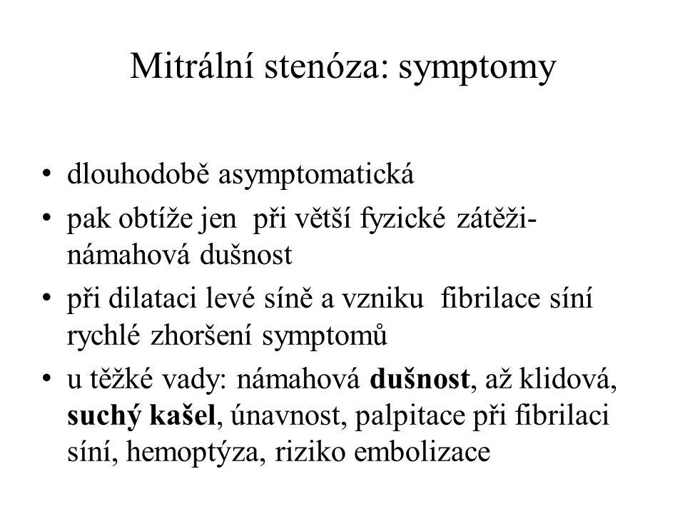 Mitrální stenóza: symptomy dlouhodobě asymptomatická pak obtíže jen při větší fyzické zátěži- námahová dušnost při dilataci levé síně a vzniku fibrila