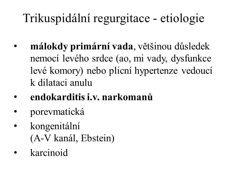 Trikuspidální regurgitace - etiologie málokdy primární vada, většinou důsledek nemocí levého srdce (ao, mi vady, dysfunkce levé komory) nebo plicní hy