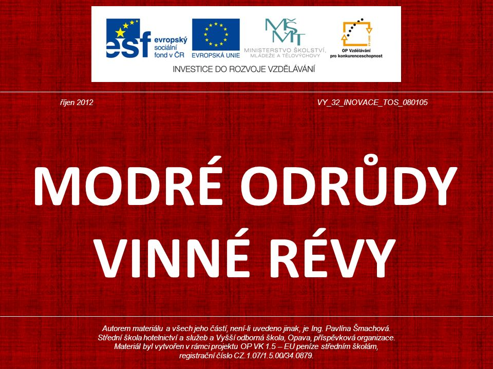 MODRÉ ODRŮDY VINNÉ RÉVY Autorem materiálu a všech jeho částí, není-li uvedeno jinak, je Ing. Pavlína Šmachová. Střední škola hotelnictví a služeb a Vy