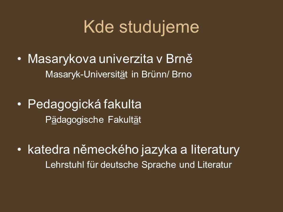 Kde studujeme Masarykova univerzita v Brně Masaryk-Universität in Brünn/ Brno Pedagogická fakulta Pädagogische Fakultät katedra německého jazyka a lit