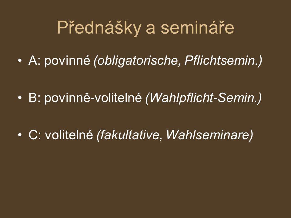 Přednášky a semináře A: povinné (obligatorische, Pflichtsemin.) B: povinně-volitelné (Wahlpflicht-Semin.) C: volitelné (fakultative, Wahlseminare)