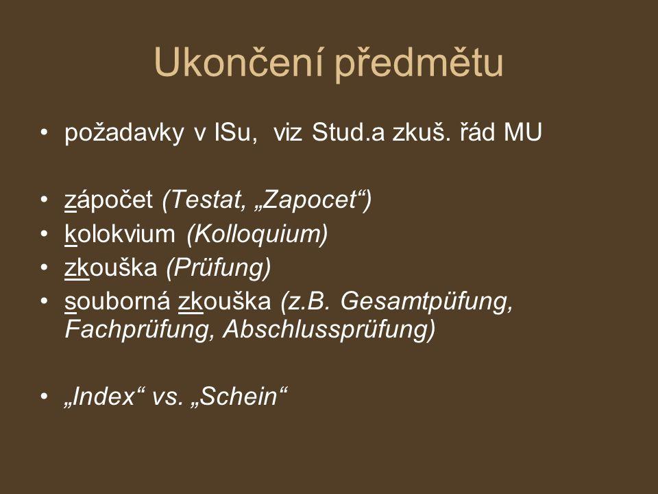 """Ukončení předmětu požadavky v ISu, viz Stud.a zkuš. řád MU zápočet (Testat, """"Zapocet"""") kolokvium (Kolloquium) zkouška (Prüfung) souborná zkouška (z.B."""