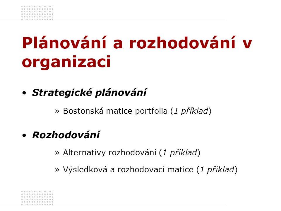 Plánování a rozhodování v organizaci Strategické plánování »Bostonská matice portfolia (1 příklad) Rozhodování »Alternativy rozhodování (1 příklad) »V
