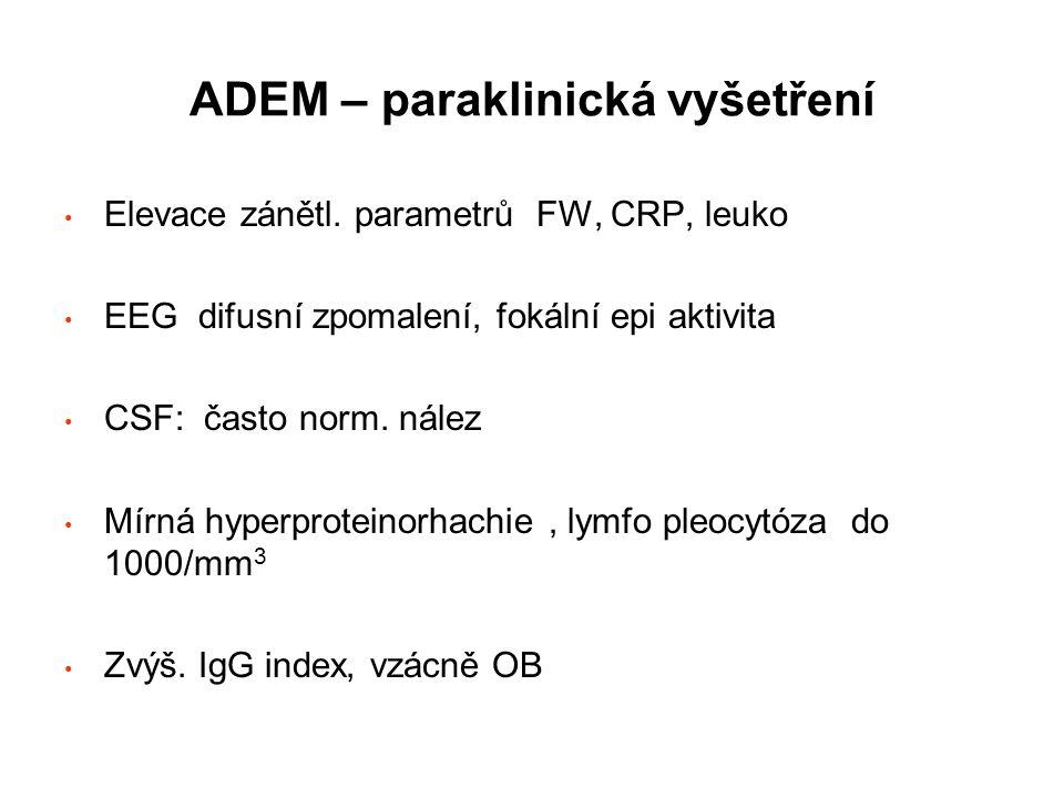 ADEM – paraklinická vyšetření Elevace zánětl. parametrů FW, CRP, leuko EEG difusní zpomalení, fokální epi aktivita CSF: často norm. nález Mírná hyperp