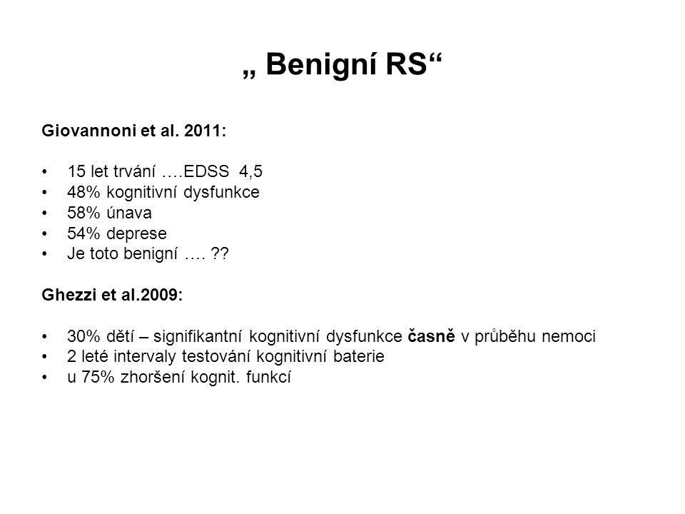 """"""" Benigní RS"""" Giovannoni et al. 2011: 15 let trvání ….EDSS 4,5 48% kognitivní dysfunkce 58% únava 54% deprese Je toto benigní …. ?? Ghezzi et al.2009:"""