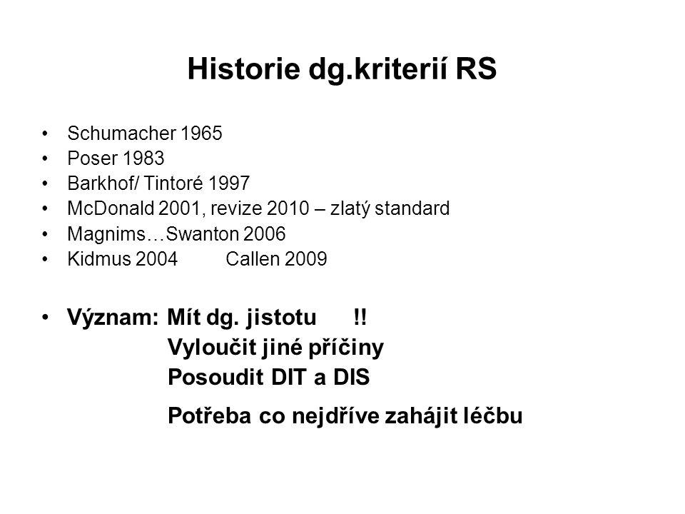 Historie dg.kriterií RS Schumacher 1965 Poser 1983 Barkhof/ Tintoré 1997 McDonald 2001, revize 2010 – zlatý standard Magnims…Swanton 2006 Kidmus 2004