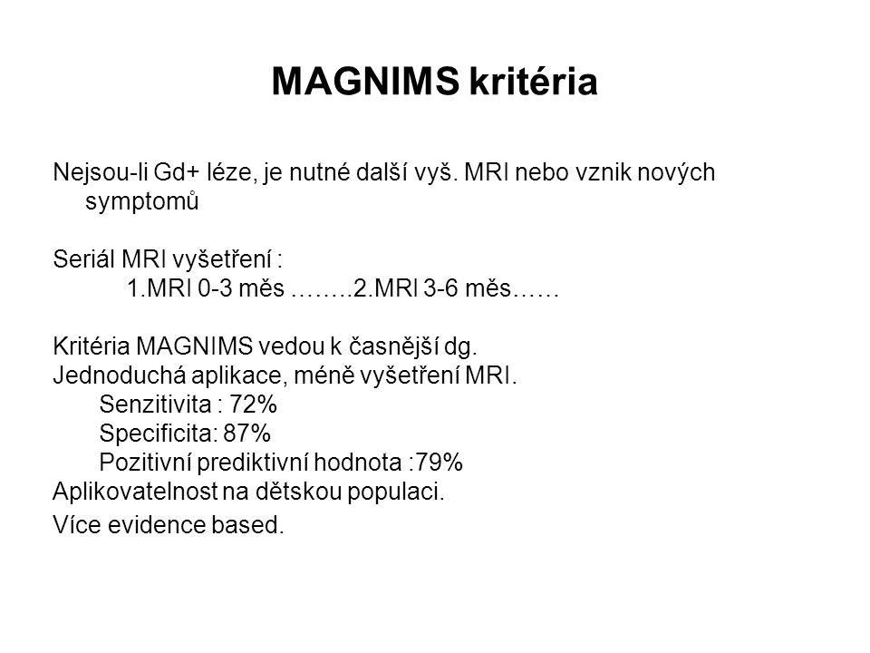 MAGNIMS kritéria Nejsou-li Gd+ léze, je nutné další vyš. MRI nebo vznik nových symptomů Seriál MRI vyšetření : 1.MRI 0-3 měs ……..2.MRI 3-6 měs…… Krité