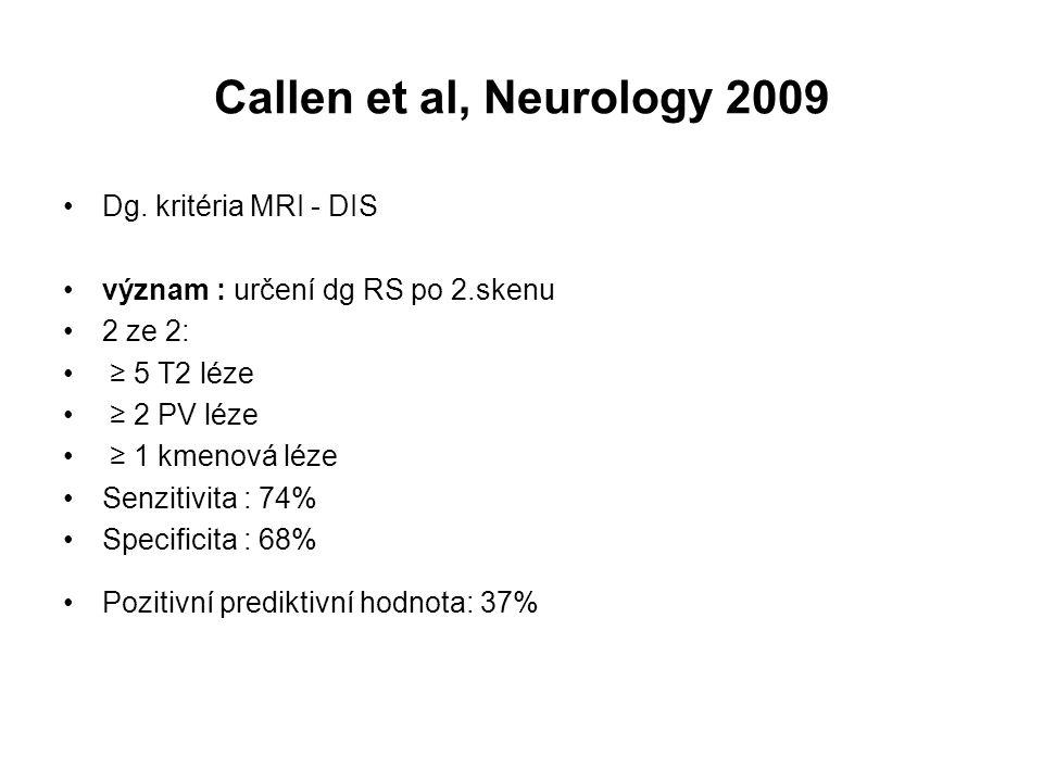 Callen et al, Neurology 2009 Dg. kritéria MRI - DIS význam : určení dg RS po 2.skenu 2 ze 2: ≥ 5 T2 léze ≥ 2 PV léze ≥ 1 kmenová léze Senzitivita : 74