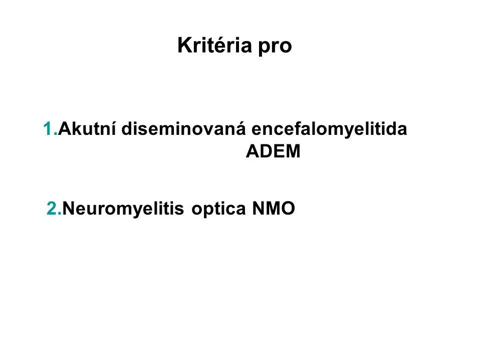 ADEM – monofazický průběh Imunitně podmíněné zánětlivé onemocnění CNS, nejč.u dětí< 10 let, více chlapci Rozvoj v souvislosti s infektem či vakcinací Multiložiskové příznaky, provázené encefalopatií a celk.