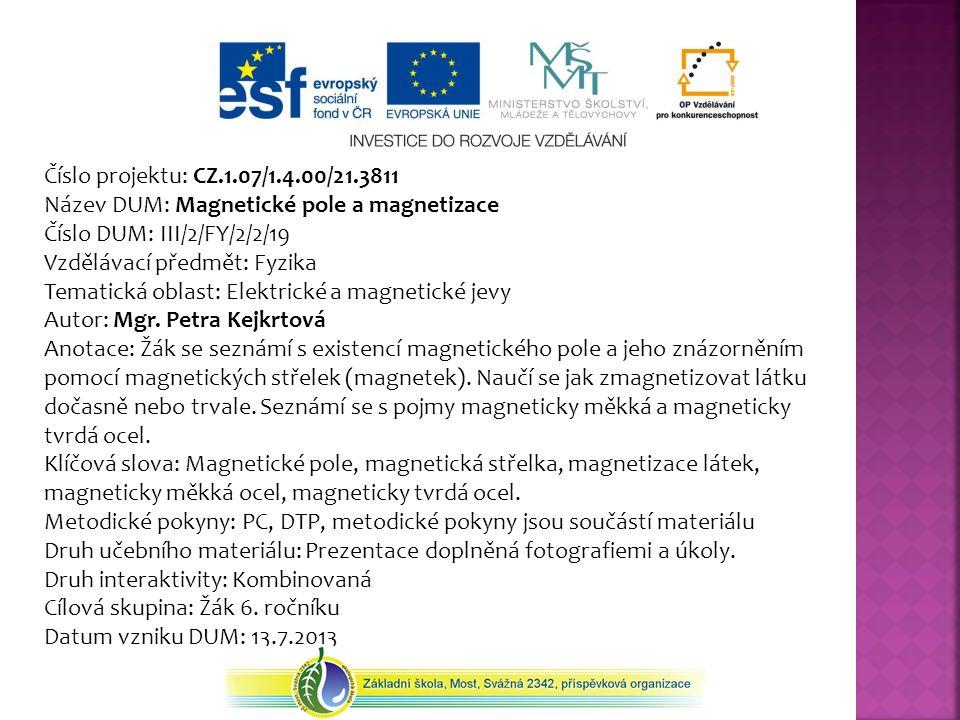 Číslo projektu: CZ.1.07/1.4.00/21.3811 Název DUM: Magnetické pole a magnetizace Číslo DUM: III/2/FY/2/2/19 Vzdělávací předmět: Fyzika Tematická oblast
