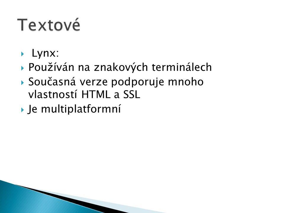  Lynx:  Používán na znakových terminálech  Současná verze podporuje mnoho vlastností HTML a SSL  Je multiplatformní