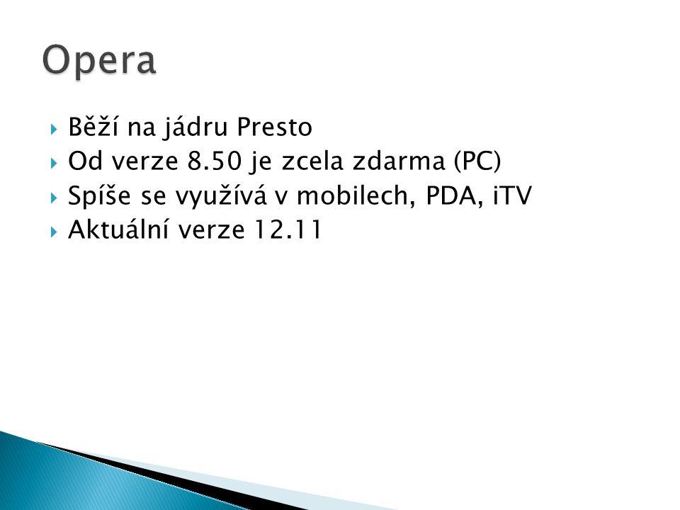  Běží na jádru Presto  Od verze 8.50 je zcela zdarma (PC)  Spíše se využívá v mobilech, PDA, iTV  Aktuální verze 12.11