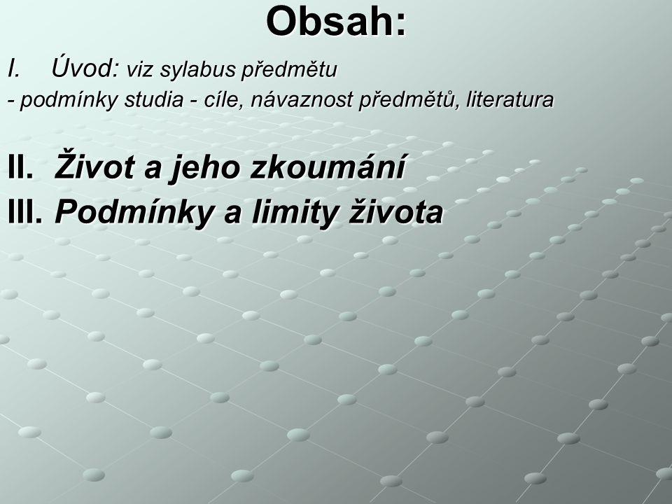 Obsah: I.Úvod: viz sylabus předmětu - podmínky studia - cíle, návaznost předmětů, literatura II.