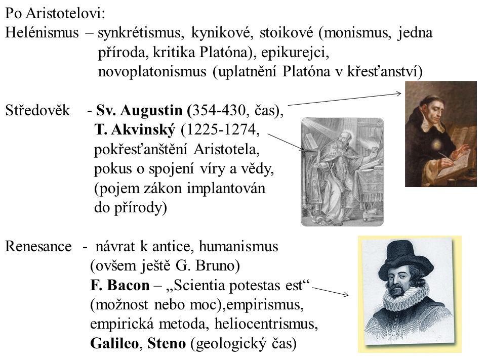 Po Aristotelovi: Helénismus – synkrétismus, kynikové, stoikové (monismus, jedna příroda, kritika Platóna), epikurejci, novoplatonismus (uplatnění Platóna v křesťanství) Středověk - Sv.