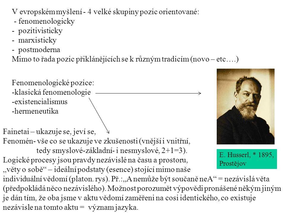 V evropském myšlení - 4 velké skupiny pozic orientované: - fenomenologicky - pozitivisticky - marxisticky - postmoderna Mimo to řada pozic přiklánějících se k různým tradicím (novo – etc….) Fenomenologické pozice: -klasická fenomenologie -existencialismus -hermeneutika E.
