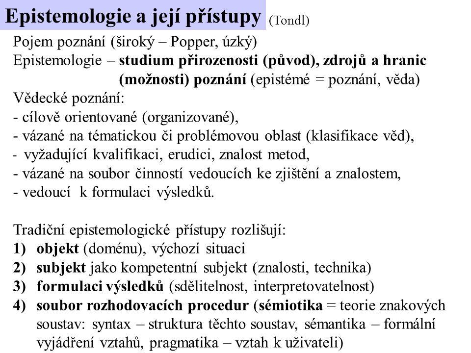 Pojem poznání (široký – Popper, úzký) Epistemologie – studium přirozenosti (původ), zdrojů a hranic (možnosti) poznání (epistémé = poznání, věda) Vědecké poznání: - cílově orientované (organizované), - vázané na tématickou či problémovou oblast (klasifikace věd), - vyžadující kvalifikaci, erudici, znalost metod, - vázané na soubor činností vedoucích ke zjištění a znalostem, - vedoucí k formulaci výsledků.