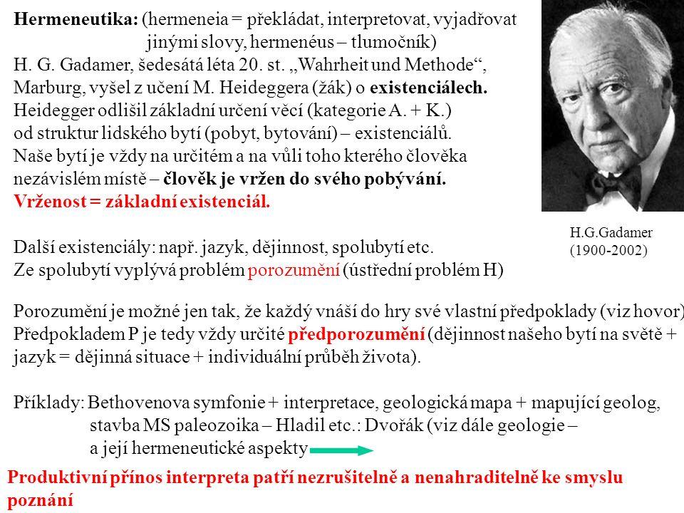 H.G.Gadamer (1900-2002) Hermeneutika: (hermeneia = překládat, interpretovat, vyjadřovat jinými slovy, hermenéus – tlumočník) H.