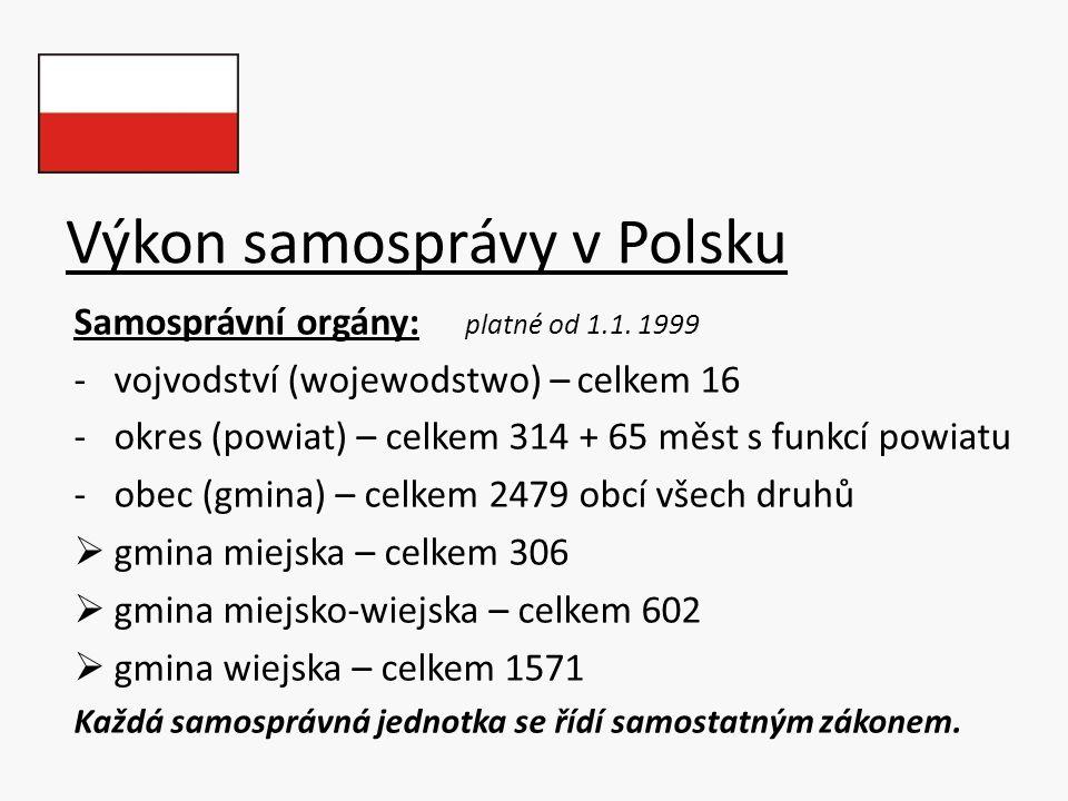 Výkon samosprávy v Polsku Samosprávní orgány: platné od 1.1. 1999 -vojvodství (wojewodstwo) – celkem 16 -okres (powiat) – celkem 314 + 65 měst s funkc