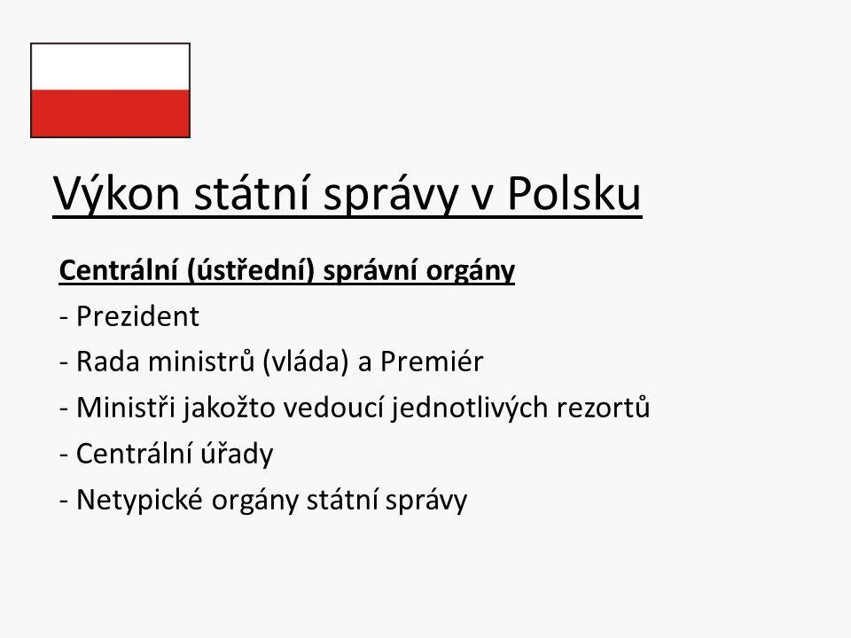 Výkon státní správy v Polsku Centrální (ústřední) správní orgány - Prezident - Rada ministrů (vláda) a Premiér - Ministři jakožto vedoucí jednotlivých