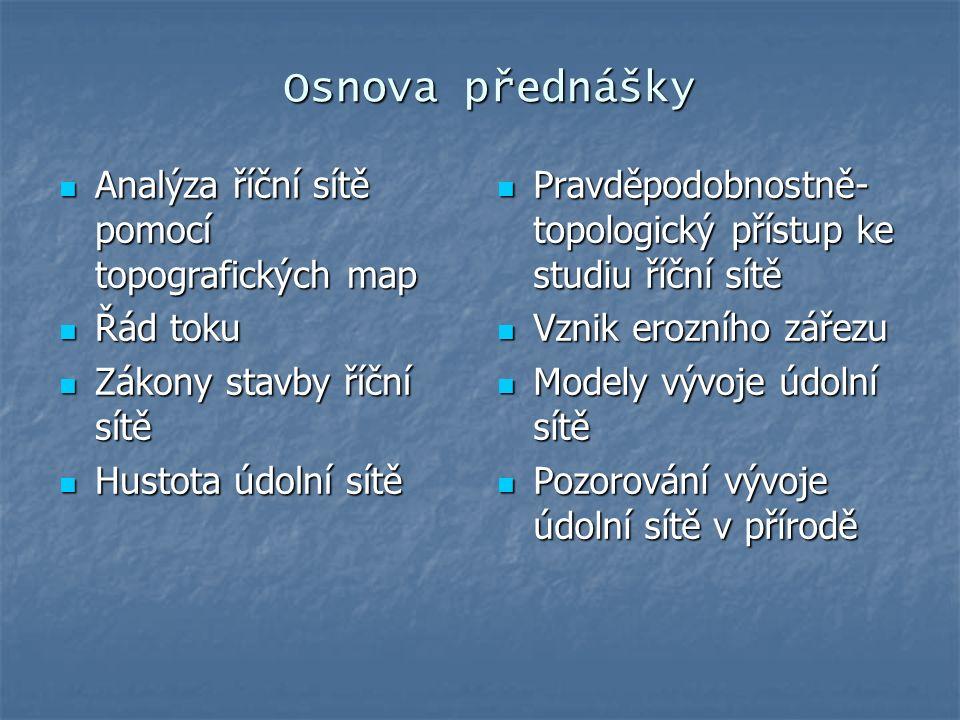 Osnova přednášky Analýza říční sítě pomocí topografických map Analýza říční sítě pomocí topografických map Řád toku Řád toku Zákony stavby říční sítě