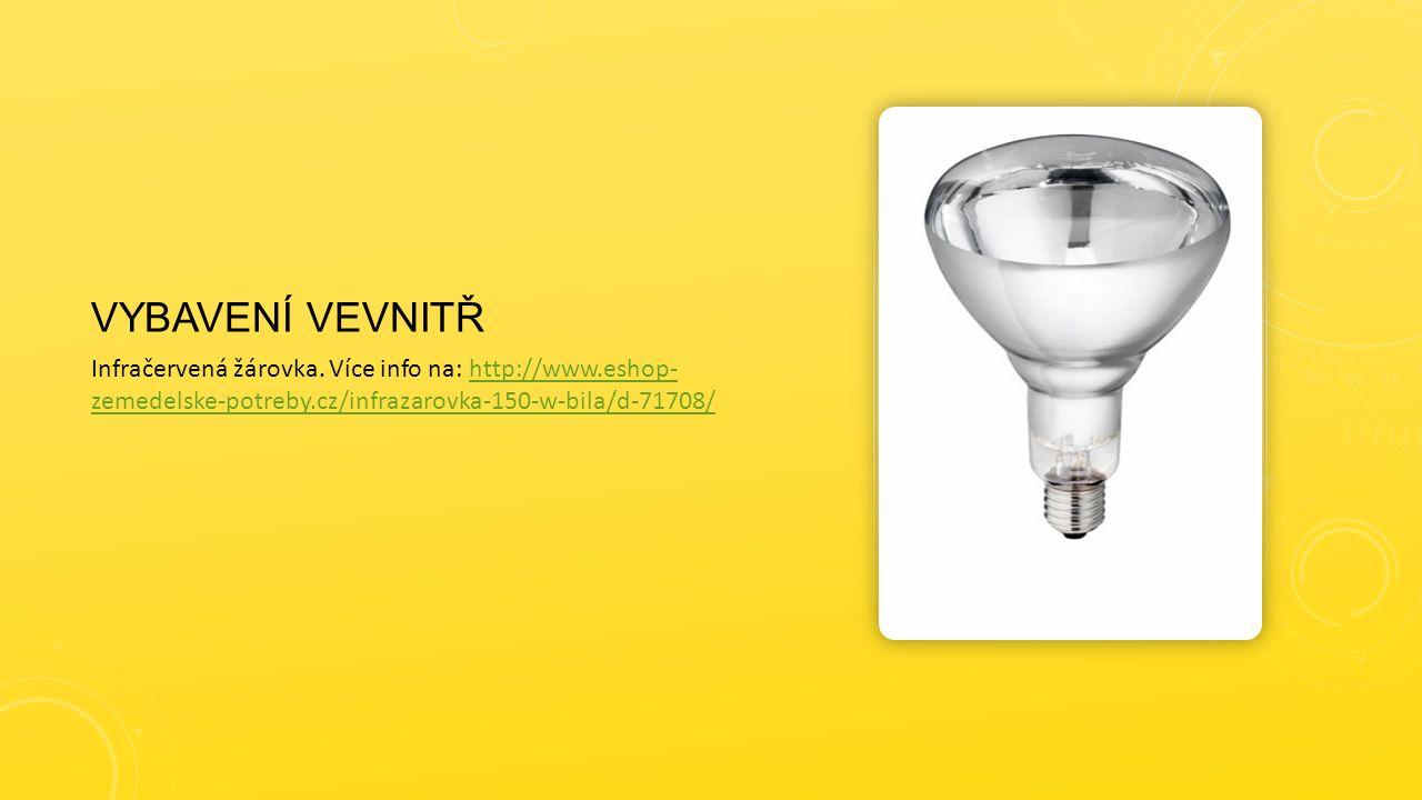 VYBAVENÍ VEVNITŘ Infračervená žárovka. Více info na: http://www.eshop- zemedelske-potreby.cz/infrazarovka-150-w-bila/d-71708/http://www.eshop- zemedel