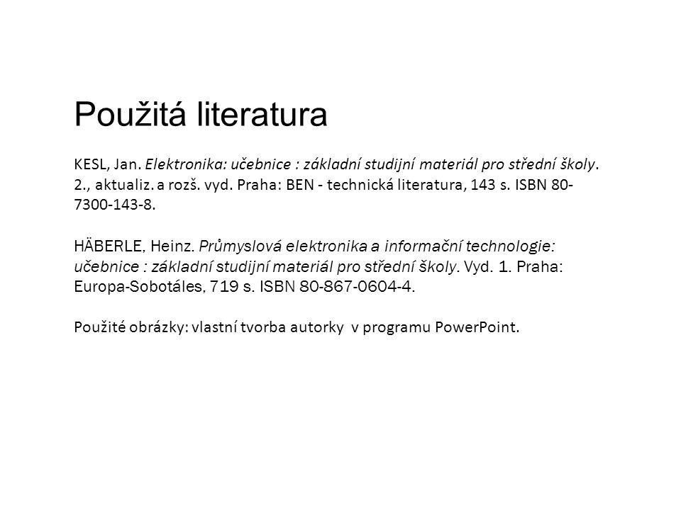 Použitá literatura KESL, Jan. Elektronika: učebnice : základní studijní materiál pro střední školy. 2., aktualiz. a rozš. vyd. Praha: BEN - technická