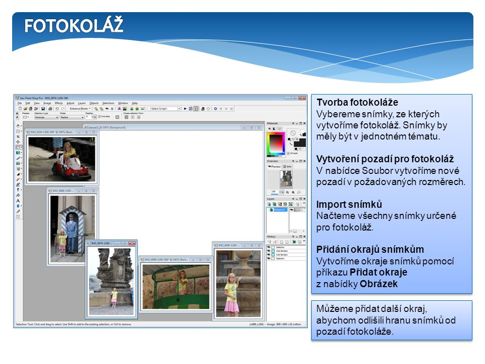 Tvorba fotokoláže Vybereme snímky, ze kterých vytvoříme fotokoláž. Snímky by měly být v jednotném tématu. Vytvoření pozadí pro fotokoláž V nabídce Sou