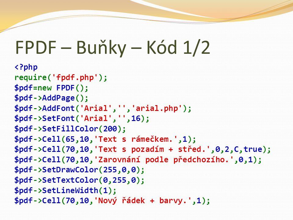 FPDF – Buňky – Kód 1/2 AddPage(); $pdf->AddFont('Arial','','arial.php'); $pdf->SetFont('Arial','',16); $pdf->SetFillColor(200); $pdf->Cell(65,10,'Text