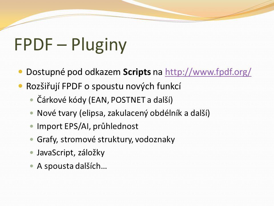 FPDF – Pluginy Dostupné pod odkazem Scripts na http://www.fpdf.org/http://www.fpdf.org/ Rozšiřují FPDF o spoustu nových funkcí Čárkové kódy (EAN, POST