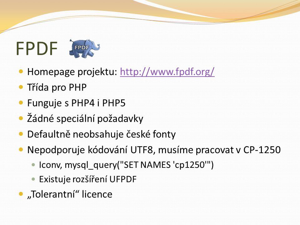"""FPDF Homepage projektu: http://www.fpdf.org/http://www.fpdf.org/ Třída pro PHP Funguje s PHP4 i PHP5 Žádné speciální požadavky Defaultně neobsahuje české fonty Nepodporuje kódování UTF8, musíme pracovat v CP-1250 Iconv, mysql_query( SET NAMES cp1250 ) Existuje rozšíření UFPDF """"Tolerantní licence"""