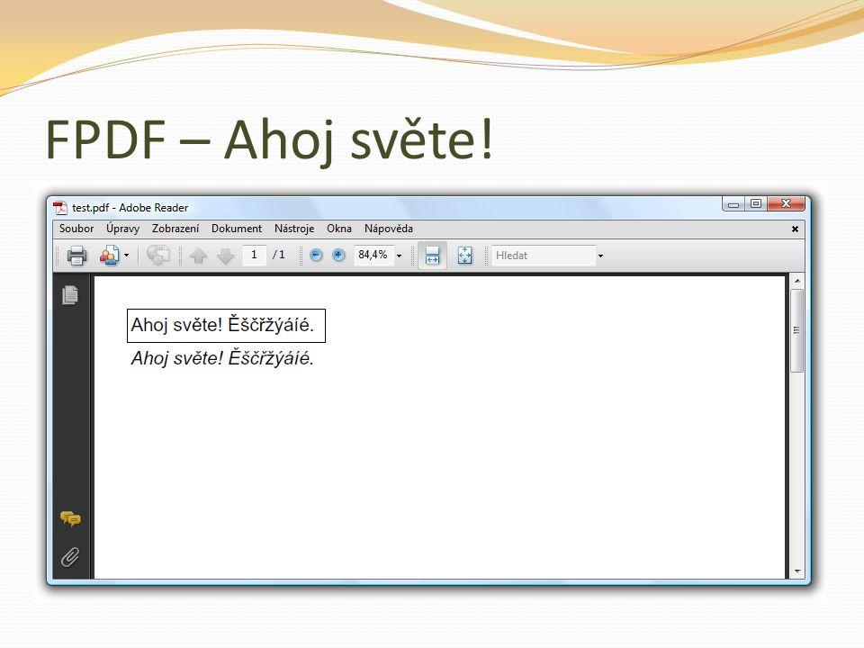 Další informace Oficiální stránky projektu FPDF http://www.fpdf.org/ Česká mutace oficiálních stránek http://www.fpdf.cz/ Rozsáhlé informace o formátu PDF http://en.wikipedia.org/wiki/Portable_Document_Format Ostatní software pro tvorbu PDF http://framework.zend.com/manual/en/zend.pdf.html http://www.pdflib.com/ http://www.codeplex.com/PHPExcel