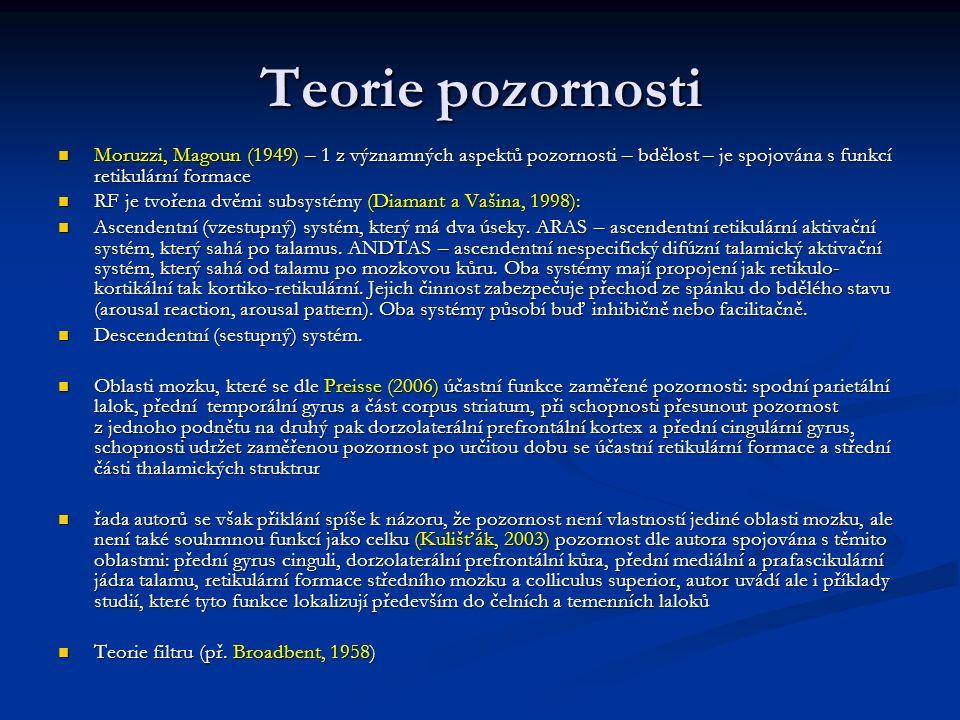 Teorie pozornosti Moruzzi, Magoun (1949) – 1 z významných aspektů pozornosti – bdělost – je spojována s funkcí retikulární formace Moruzzi, Magoun (19