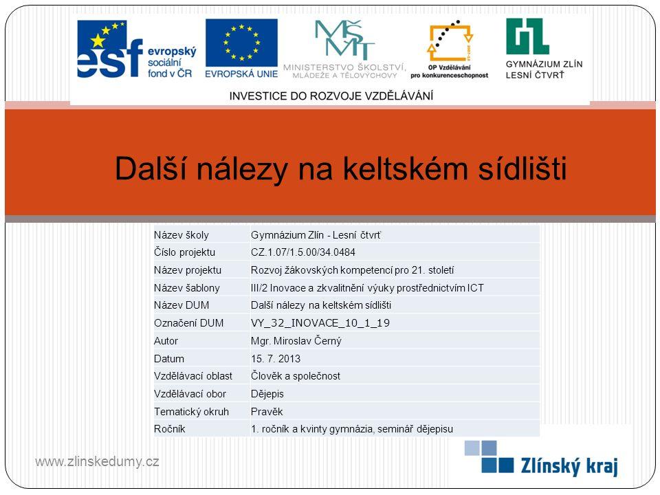Další nálezy na keltském sídlišti www.zlinskedumy.cz Název školyGymnázium Zlín - Lesní čtvrť Číslo projektuCZ.1.07/1.5.00/34.0484 Název projektuRozvoj