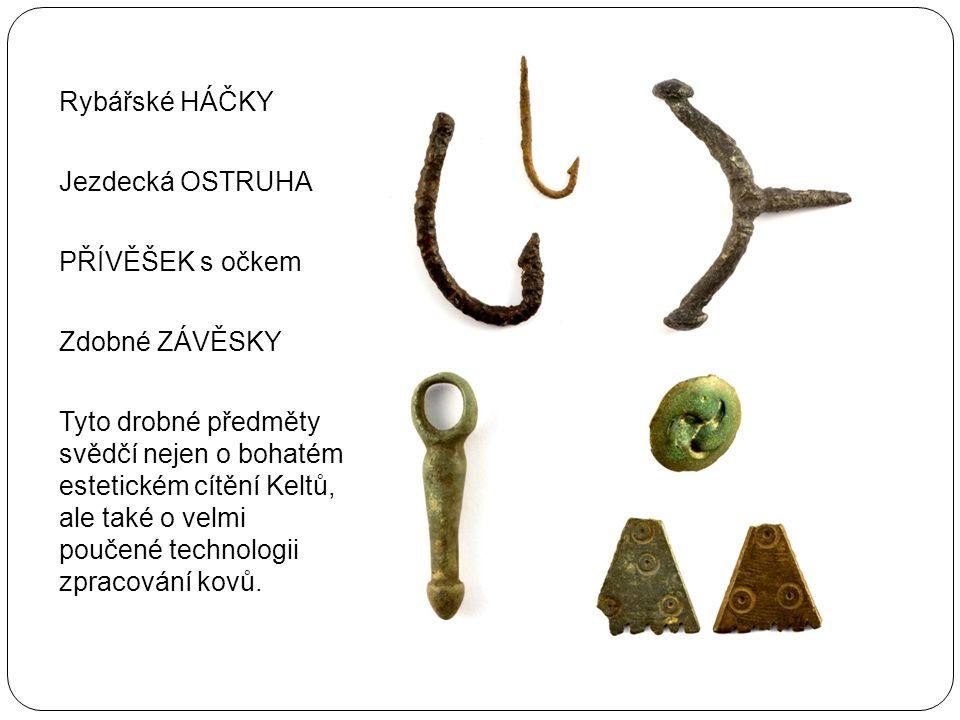 Rybářské HÁČKY Jezdecká OSTRUHA PŘÍVĚŠEK s očkem Zdobné ZÁVĚSKY Tyto drobné předměty svědčí nejen o bohatém estetickém cítění Keltů, ale také o velmi