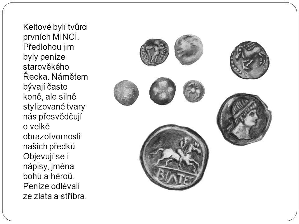 Keltové byli tvůrci prvních MINCÍ. Předlohou jim byly peníze starověkého Řecka. Námětem bývají často koně, ale silně stylizované tvary nás přesvědčují